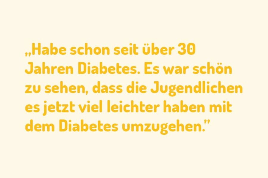 """Zitat einer teilnehmenden Person: """"Habe schon seit über 30 Jahren Diabetes. Es war schön zu sehen, dass die Jugendlichen es jetzt viel leichter haben mit dem Diabetes umzugehen."""""""